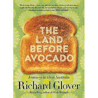 The Land Before Avocado Journeys in a Lost Australia