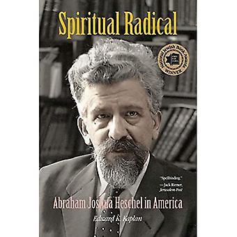Spirituel Radical: Abraham Joshua Heschel en Amérique, 1940-1972