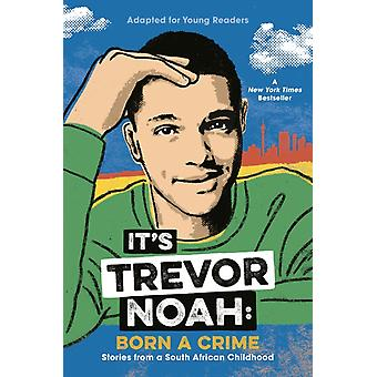 Its Trevor Noah Born a Crime  Stories from a South African Childhood Adapted for Young Readers by Trevor Noah