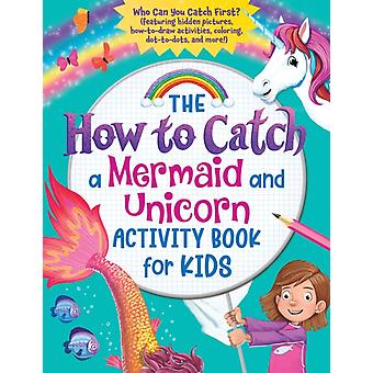The How to Catch a Mermaid and Unicorn A by Sourcebooks