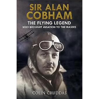 Sir Alan Cobham - de vliegende legende die bracht van luchtvaart aan de massa