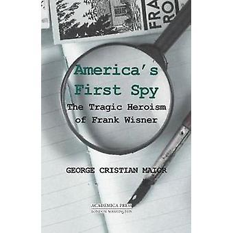 America's First Spy - El heroísmo trágico de Frank Wisner por George Cri