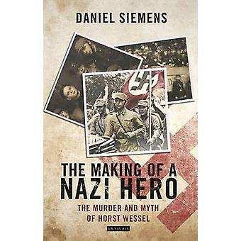 The Making of a Nazi Hero - The Murder and Myth of Horst Wessel by Dan