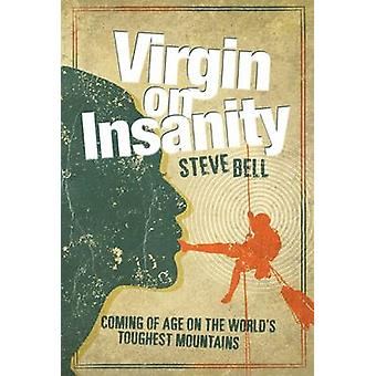 Virgin on Insanity - Coming of Age on the World's Toughest Mountains b