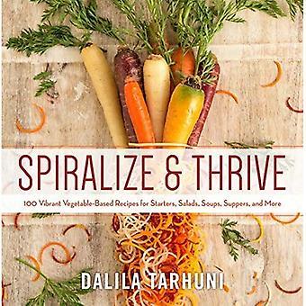 Spiralize och frodas: 100 levande vegetabiliska recept på förrätter, sallader, soppor, supéer och mer