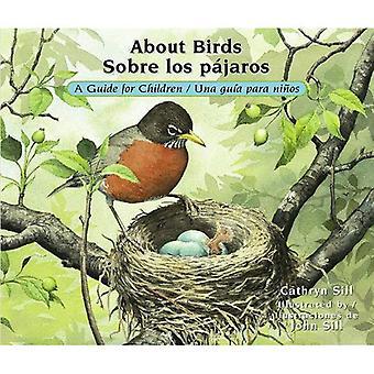 About Birds/Sobre Los Pajaros: A Guide for Children/Una Guia Para Ninos