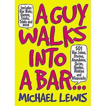 Un homme marche dans un bar...: 501 Bar histoires, Anecdotes, plaisanteries, blagues, citations, énigmes et plaisanteries