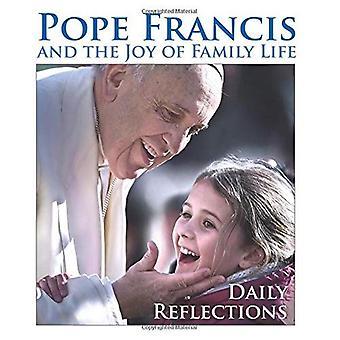 Francis de pape et de la joie de la vie familiale: réflexions quotidiennes