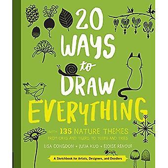 20 sätt att rita allt: med 135 natur teman från katter och tigrar till tulpaner och träd