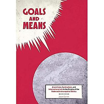 Goals and Means: Anarchism, Syndicalism, and Internationalism in the Origins of the Federacion Anarquista Iberica