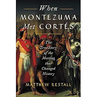 När Montezuma Met Cortes: den sanna historien om mötet som förändrat historien