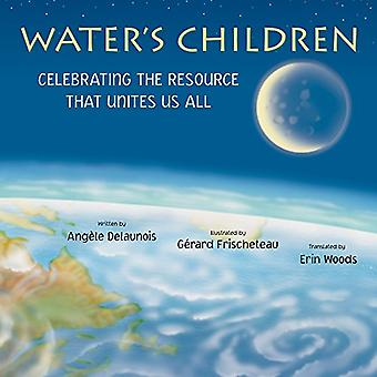 Water's Children: Celebrating the Resource That Unites Us All