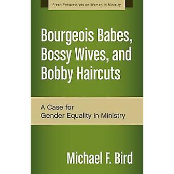 Babes bourgeoise autoritaire épouses et Bobby Haircuts A Case for Gender Equality in ministère de Bird & Michael F.