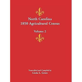 North Carolina 1850 Landwirtschaftszählung Band 2 von Green & Linda L.