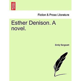 Esther Denison. A novel. VOL. III by Sergeant & Emily
