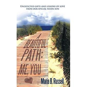 A Beautiful Path Me You Unexpected Gifts and Lessons of Love from Our Special Needs Son by Russell & Maria B.