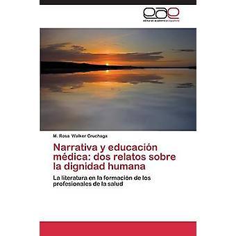 Narrativa y Educación Medica DOS Relatos Sobre La Dignidad Humana door Walker Cruchaga M. Rosa