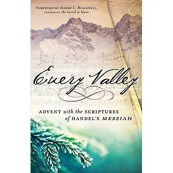 Every Valley - Advent with the Scriptures of Handel's Messiah by Alber