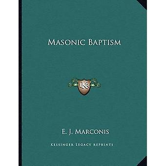 Masonic Baptism by E J Marconis - 9781163041796 Book