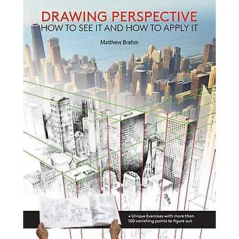 Drawing Perspective - How to See It and How to Apply It by Paul Heasto