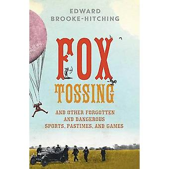 Fox Tossing - And Other Forgotten and Dangerous Sports - Pastimes - an