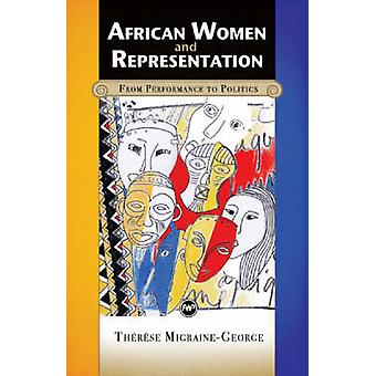 African Women and Representation - From Performance to Politics by The