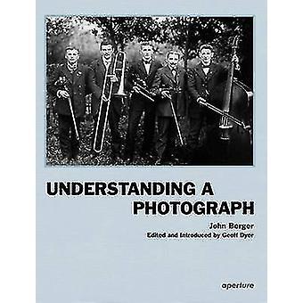 Understanding a Photograph by John Berger - Geoff Dyer - 978159711256