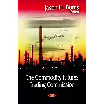 The Commodity Futures Trading Commision by Jason H. Burns - 978160456