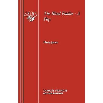 The Blind Fiddler  A Play by Jones & Marie