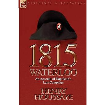 1815 Waterloo an Account of Napoleons Last Campaign by Houssaye & Henry