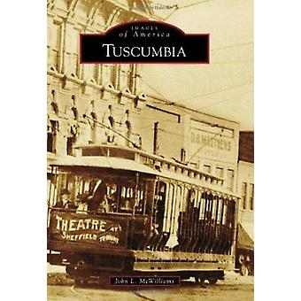 Tuscumbia by John L McWilliams - 9780738588209 Book
