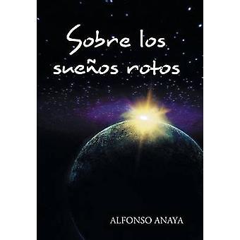 Sobre los sueos rotos by Anaya & Alfonso