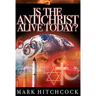 Is the Antichrist Alive Today by Hitchcock & Mark