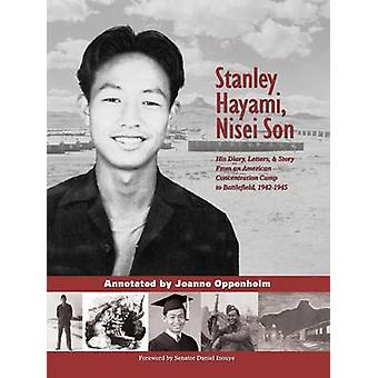 Stanley Hayami Nisei Son His Diary Letters and Story from an American Concentration Camp to Battlefield 19421945 by Hayami & Stanley