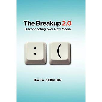 The Breakup 2.0 - Disconnecting Over New Media by Ilana Gershon - 9780