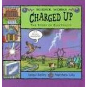 Charged Up - The Story of Electricity by Jacqui Bailey - Matthew Lilly