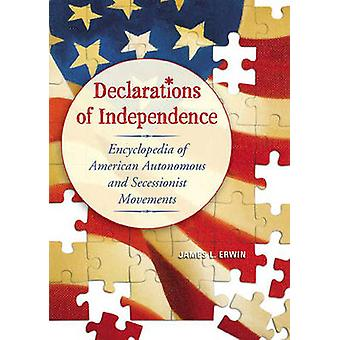 Declarations of Independence Encyclopedia of American Autonomous and Secessionist Movements by Erwin & James