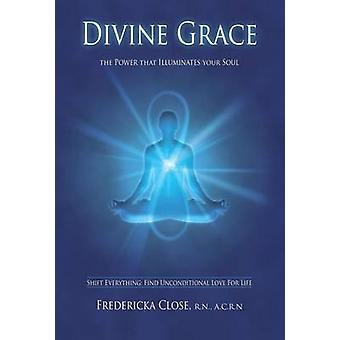 Divine Grace the Power That Illuminates Your Soul by Close & Fredericka