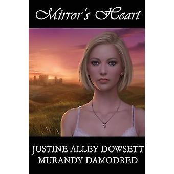 Mirrors Heart by Dowsett & Justine Alley