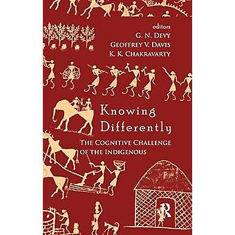 Knowing Differently  The Challenge of the Indigenous by Devy & G. N.