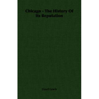 Chicago  The History Of Its Reputation by Lewis & Lloyd