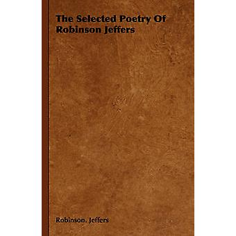 The Selected Poetry Of Robinson Jeffers by Jeffers & Robinson.