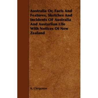 Australia Or Facts and Features Sketches and Incidents of Australia and Austarlian Life with Notices of New Zealand by Clergyman & A.
