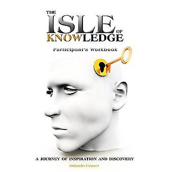 The Isle of Knowledge Participants Workbook A Journey of Inspiration and Discovery by Ceaser & Orlando
