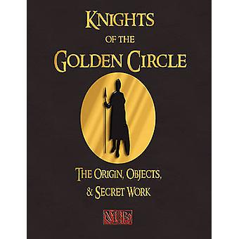 Knights of the Golden Circle  The Origin Objects and Secret Work by Knights of the Golden Circle