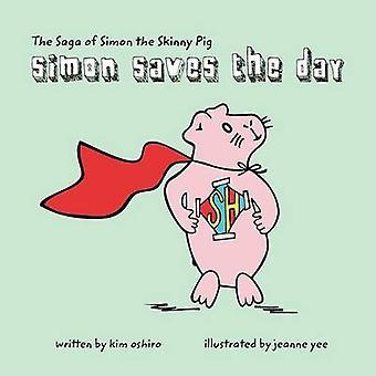 The Saga of Simon the Skinny Pig Simon Saves the Day by Oshiro & Kimberley