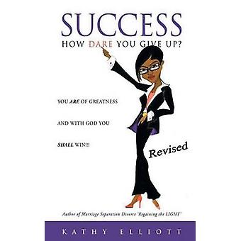 Success How Dare You Give Up by Elliott & Kathy