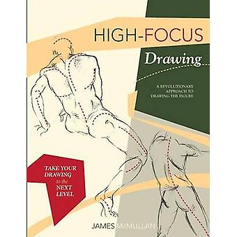 Highfocus Drawing A Revolutionary Approach to Drawing the Figure by McMullan & James