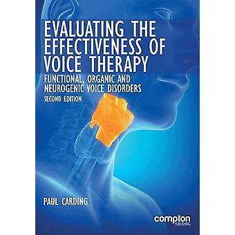 Evaluating the Effectiveness of Voice Therapy Functional Organic and Neurogenic Voice Disorders by Carding & Paul