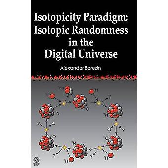 Isotopicity Paradigm Isotopic Randomness in the Digital Universe by Berezin & Alexander